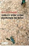 Wodurch Bilder wirken: Psychologie der Kunst