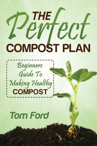 The Perfect Compost Plan: Simple Guide To Making Healthy - Hours Ford Tom