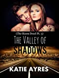 The Valley of Shadows (The Risen Dead Pt. 3) (Dystopian Zombie Romance)