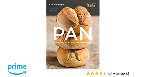 Pan (edición actualizada 2018) / Bread. 2018 Updated Edition (Spanish Edition): Xavier Barriga: 9788416895472: Amazon.com: Books