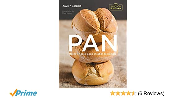 Pan (edición actualizada 2018) / Bread. 2018 Updated Edition (Spanish Edition): Xavier Barriga: 9788416895472: Amazon.com: Books