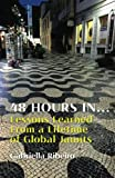 48 Hours In...: Lessons Learned from a Lifetime of Global Jaunts