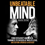 Unbeatable Mind: Forge Resiliency and Mental Toughness to Succeed at an Elite Level (Third Edition: Updated & Revised) | Mark Divine