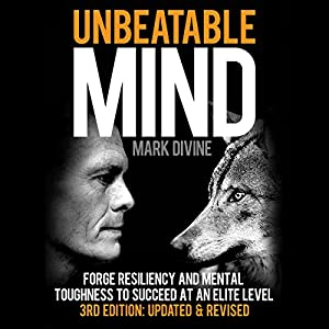 Unbeatable Mind: Forge Resiliency and Mental Toughness to Succeed at an Elite Level (Third Edition: Updated & Revised) Audiobook