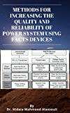 Methods for increasing the Quality and Reliability of Power System using FACTS Devices: PhD Thesis