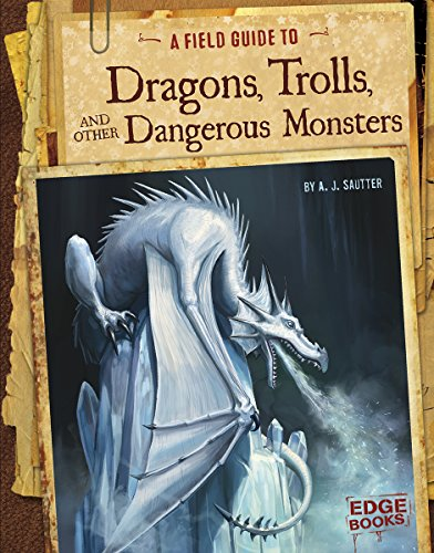 A Field Guide to Dragons, Trolls, and Other Dangerous Monsters (Fantasy Field Guides)
