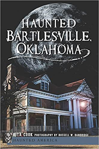 Ebooks Google kostenlos herunterladen Haunted Bartlesville, Oklahoma (Haunted America) PDF CHM ePub by Rita Cook