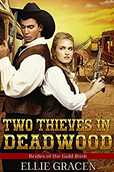 Two Thieves in Deadwood: A Clean Western Mail Order Bride Romance (Brides of the Gold Rush Book 4) by [Gracen, Ellie]