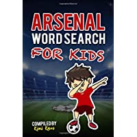ARSENAL WORD SEARCH FOR KIDS: Get To Know All Arsenal FC Skuad, History, Management, Fans and Much More! (Unofficial Premier League)