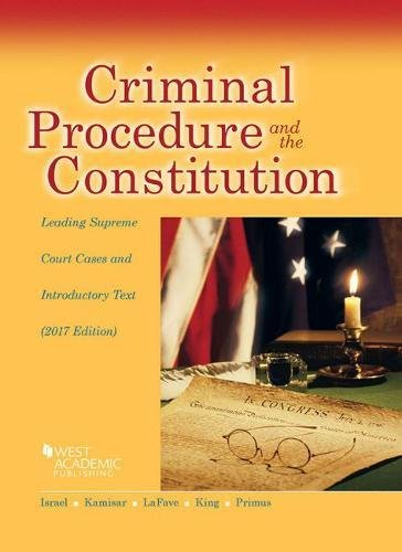 1683287924 - Criminal Procedure and the Constitution, Leading Supreme Court Cases and Introductory Text, 2017 (American Casebook Series)