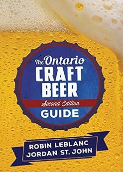 The Ontario Craft Beer Guide: Second Edition by [LeBlanc, Robin, St. John, Jordan]