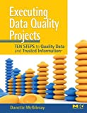 img - for Executing Data Quality Projects: Ten Steps to Quality Data and Trusted Information (TM) book / textbook / text book