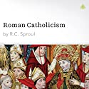 Roman Catholicism Audiobook by R. C. Sproul Narrated by R. C. Sproul