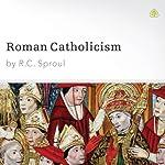 Roman Catholicism | R. C. Sproul