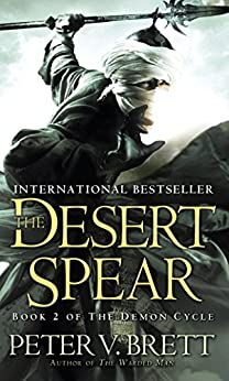 The Desert Spear: Book Two of The Demon Cycle (The Demon Cycle Series 2) by [Brett, Peter V.]