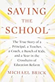 img - for Saving the School: The True Story of a Principal, a Teacher, a Coach, a Bunch of Kids and a Year in the Crosshairs of Education Reform book / textbook / text book