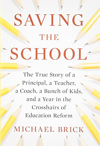 Saving the School: The True Story of a Principal, a Teacher, a Coach, a Bunch of Kids and a Year in  the Crosshairs of Education - Ma Burlington Shopping