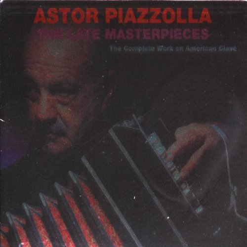 Late Masterpieces by Astor Piazzolla