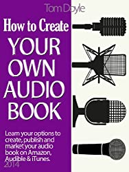 How To Create Your Own Audio Book: A Quick Guide to Making Your Own Audio Book Using Basic Audio  Equipment and Software (English Edition)
