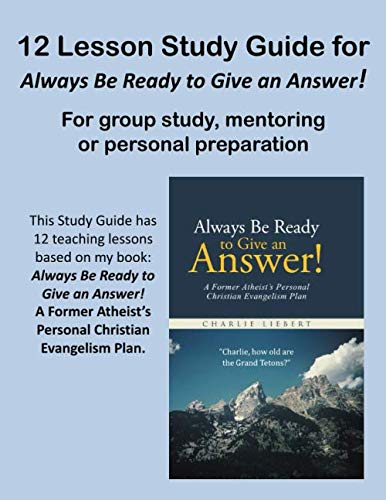 12 Lesson Study Guide for Always Be Ready to Give an Answer!: An Ex-Atheist's Christian Personal Evangelism Plan