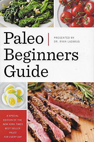 Paleo Beginners Guide: A Special Edition of the New York Times Best Seller Paleo for Every Day