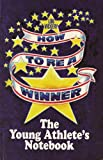 img - for How To Be A Winner (The Young Athlete's Notebook) book / textbook / text book