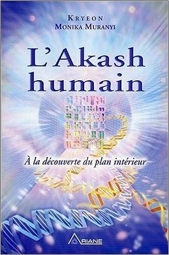 L Akash Humain A La Decouverte Du Plan Interieur French Edition Kryeon Muranyi Monika 9782896261703 Amazon Com Books