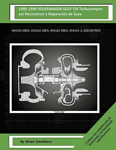 Descargar Libro 1995-1998 Volkswagen Golf Tdi Turbocompresor Reconstruir Y Reparación De Guía: 454161-0003, 454161-5003, 454161-9003, 454161-3, 028145702d Brian Smothers