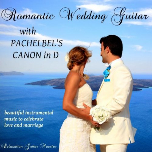 Story Most Romantic Wedding Songs: Romantic Wedding Guitar With Pachelbel's Canon In D By