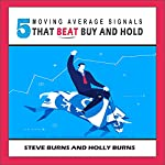 5 Moving Average Signals That Beat Buy and Hold | Steve Burns,Holly Burns