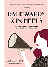 Backwards and in Heels: The Past, Present And Future Of Women Working In Film (Women Filmmakers, For Fans of She Believed She Could So She Did)