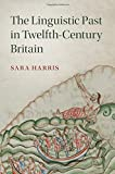 img - for The Linguistic Past in Twelfth-Century Britain (Cambridge Studies in Medieval Literature) book / textbook / text book