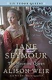 Jane Seymour, The Haunted Queen: A Novel (Six Tudor Queens)