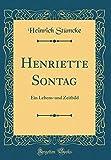 Henriette Sontag: Ein Lebens-Und Zeitbild (Classic Reprint) (German Edition)