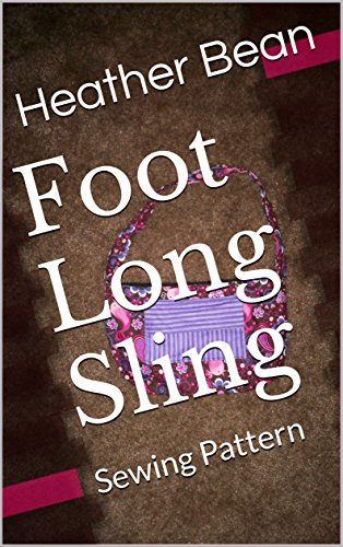 Foot Long Sling: Sewing Pattern (Bean Bag Design Book 49) (Pattern Sling Purse)