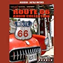Route 66 - America's Main Street: The Complete Route 66 Collection Audiobook by Jimmy Gray Narrated by Dennis Stone, Don King, Joe Loesch