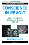 Conscience In Revolt: Sixty-four Stories Of Resistance In Germany, 1933-45 (Der Widerstand : Dissent and Resistance in the Third Reich)