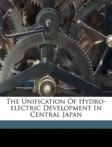 Read Online The unification of hydro-electric development in central Japan PDF