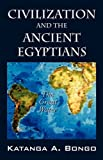 Civilization and the Ancient Egyptians, Katanga A. Bongo, 1432722638