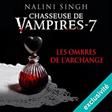 Les ombres de l'archange (Chasseuse de vampires 7)   Livre audio Auteur(s) : Nalini Singh Narrateur(s) : Sabrina Marchese