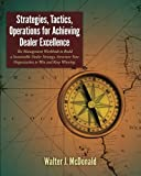 img - for Strategies, Tactics, Operations for Achieving Dealer Excellence: How to Build a Sustainable Dealer Strategy, Structure Your Organization to Win and Keep Winning (Dealer Development) (Volume 2) book / textbook / text book