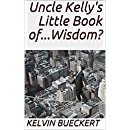 Uncle Kelly's Little Book of...Wisdom?