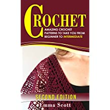 Crochet: Amazing Crochet Patterns To Take You From Beginner to Intermediate (Crafts, Crochet, Knitting, Crafts and Hobbies)
