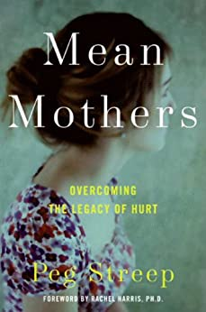 Mean Mothers: Overcoming the Legacy of Hurt by [Streep, Peg]