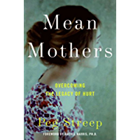 Mean Mothers: Overcoming the Legacy of Hurt (English Edition)