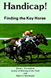 Handicap! Finding the Key Horse, David L. Christopher, 0897092015