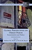 Global Perspectives on Orhan Pamuk: Existentialism and Politics (Literatures and Cultures of the Islamic World)