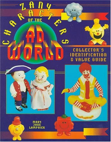 Zany Characters of the Ad World: Collector's Identification & Value Guide