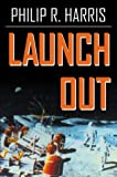Launch Out, Philip R. Harris, 0741414872