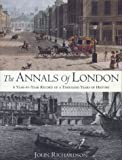 THE ANNALS OF LONDON: A Year By Year Record Of A Thousand Years Of History